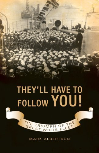 theyll-have-to-follow-you-the-triumph-of-the-great-white-fleet-by-mark-albertson-2008-paperback