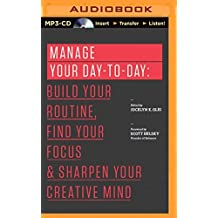Manage Your Day-to-Day: Build Your Routine, Find Your Focus, and Sharpen Your Creative Mind (The 99U Book Series) by Jocelyn K. Glei (Editor) (2014-12-16)