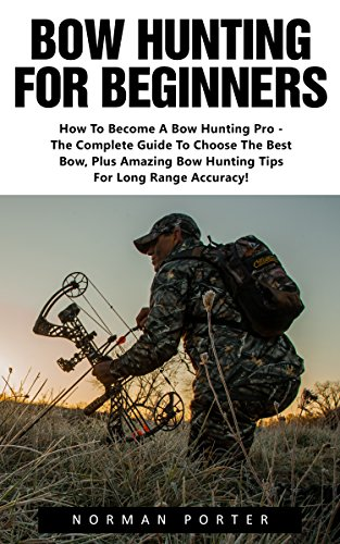bow-hunting-for-beginners-how-to-become-a-bow-hunting-pro-the-complete-guide-to-choose-the-best-bow-
