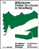 Holzbauten in Vorarlberg / Timber Structures in Vorarlberg: Architektur, Handwerk, Ökologie / Architecture, Craftsmanship, Environment (DETAIL Special) - Florian Aicher