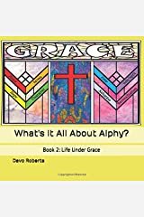 Life Under Grace (What's It All About, Alphy?) Paperback