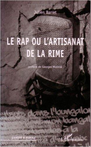 Le Rap ou l'artisanat de la rime : Stylistique de l'egotrip de Julien Barret,Georges Molini (Prface) ( 23 octobre 2008 )