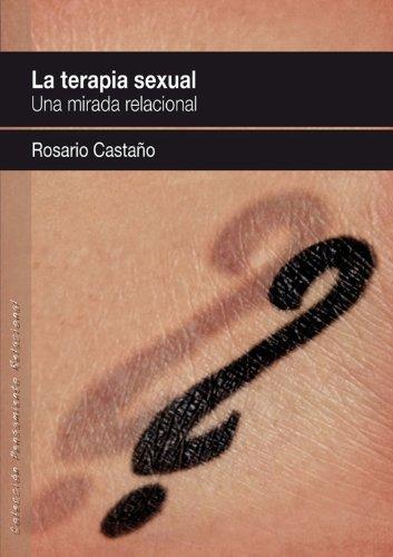 LA TERAPIA SEXUAL.: Una mirada relacional (Pensamiento Relacional)