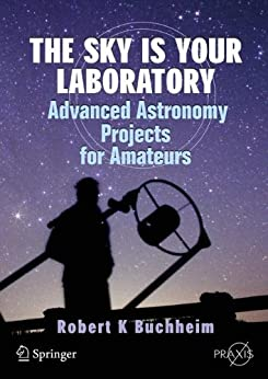 The Sky is Your Laboratory: Advanced Astronomy Projects for Amateurs (Springer Praxis Books) by [Buchheim, Robert]