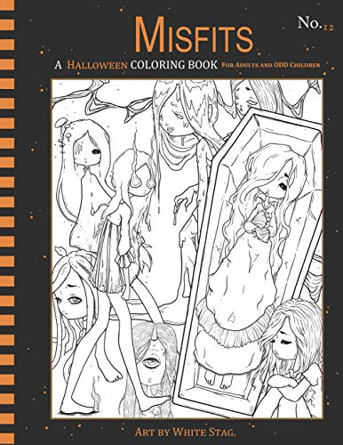 Misfits A Halloween Coloring book for Adults and ODD Children: Living Dead and Monster Girls (Misfits A Coloring Book for Adults and ODD Children) por White Stag