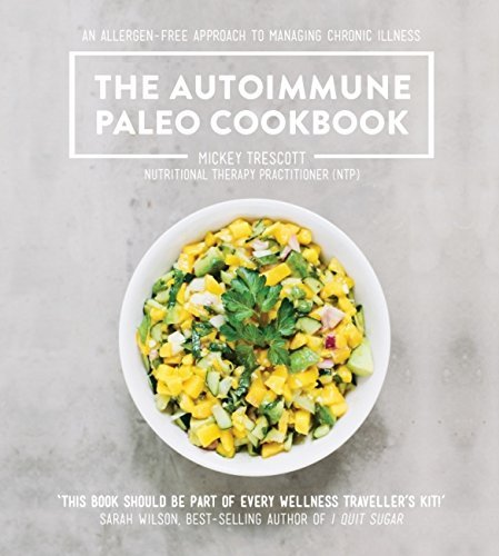 The Autoimmune Paleo Cookbook: An allergen-free approach to managing chronic illness by Mickey Trescott (2016-04-07)