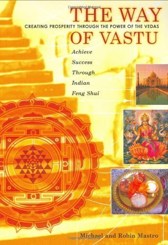 The Way of Vastu: Creating Prosperity Through the Power of the Vedas : Achieve Success Through Indian Feng Shui by Michael Mastro (2006-01-12)
