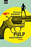 Pulp: Ausgeträumt. Roman - Charles Bukowski