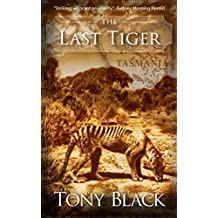 The Last Tiger: The emotive story of a young boy's fight to save the last Tasmanian tiger (English Edition)