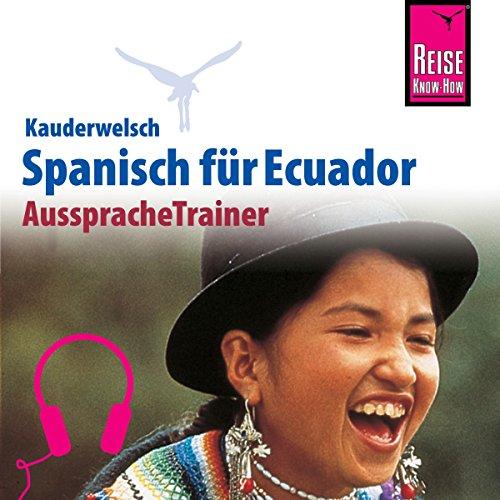 Spanisch für Ecuador (Reise Know-How Kauderwelsch AusspracheTrainer)