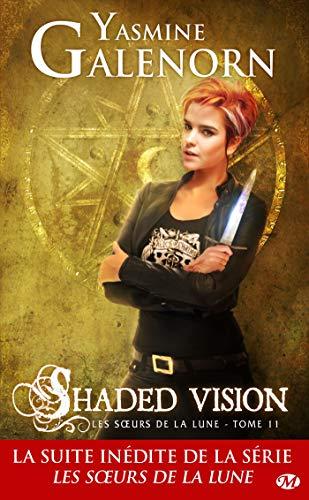 Shaded Vision: Les Soeurs de la lune, T11 (Les Sœurs de la lune) par Yasmine Galenorn
