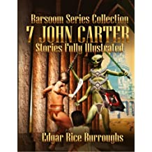 Barsoom Series Collection: 7 John Carter Stories Fully Illustrated - A Princess of Mars, The Gods of Mars, The Warlord of Mars, Thuvia, Maid of Mars, ... Master Mind of Mars and Yellow Men of Mars