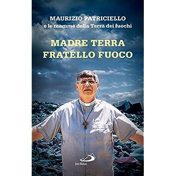 Madre Terra, Fratello Fuoco. Le Mamme Della Terra Dei Fuochi