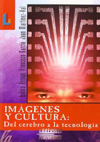 Imágenes y cultura: Del cerebro a la tecnología (Laberinto Comunicación) por Isidoro Arroyo Almaraz