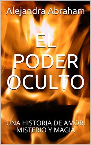 EL PODER OCULTO: UNA HISTORIA DE AMOR, MISTERIO Y MAGIA por Alejandra Abraham