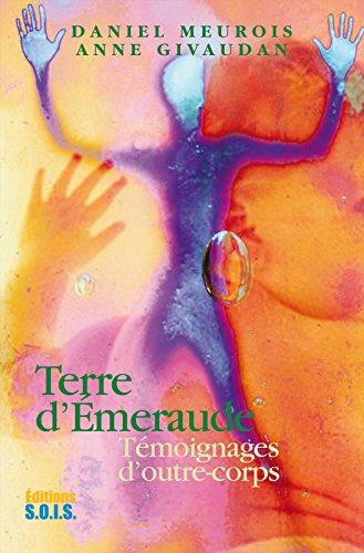 Terre d'émeraude: Témoignage d'outre corps par Anne Givaudan, Daniel Meurois