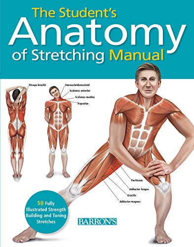 Student's Anatomy of Stretching Manual: 50 Fully-Illustrated Strength Building and Toning Stretches -