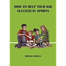 How to Help Your Kid Succeed in Sports (English Edition)