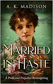 Married in Haste: A Pride and Prejudice Reimagining (English Edition)