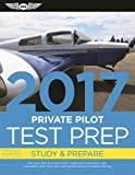 Private Pilot Test Prep 2017: Study & Prepare: Pass your test and know what is essential to become a safe, competent pilot   from the most trusted source in aviation training (Test Prep series)