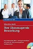 Ihre überzeugende Bewerbung: Das umfassende Ideen- und Inspirationsbuch mit mehr als 1000 praxistauglichen Satzbausteinen