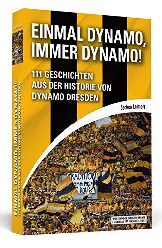 Einmal Dynamo, immer Dynamo!: 111 Geschichten aus der Historie von Dynamo Dresden