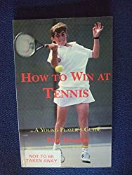 How to Win at Tennis: A Young Player's Guide to Competitive Match Play