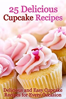 25 Delicious Cupcake Recipes - Delicious and Easy Cupcake Recipes for Every Occasion by [Cooking Penguin]