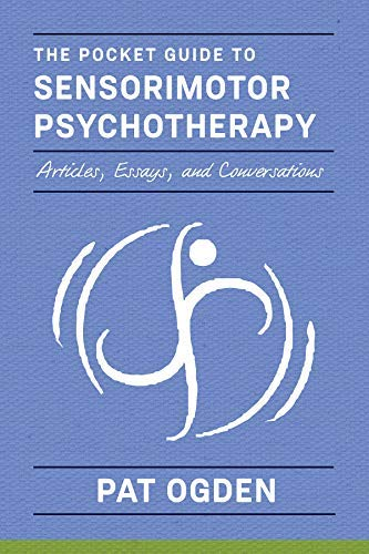 Pocket Guide to Sensorimotor Psychotherapy: Articles, Essays, and Conversations (English Edition)