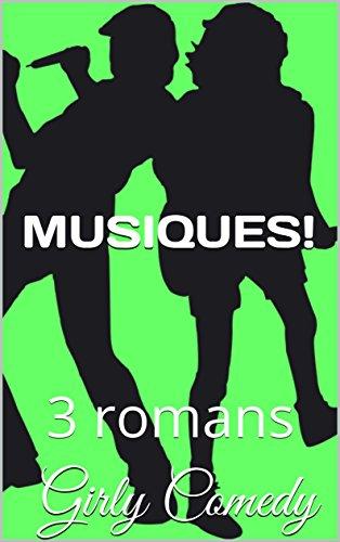 MUSIQUES ! 3 romansGirly Comedy: trois romans humoristiques sur les DJ, les clips et les groupes par Michel Amelin