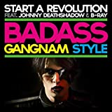 Gangnam Style (Badass Version) [feat. Johnny Deathshadow & B-Ray]