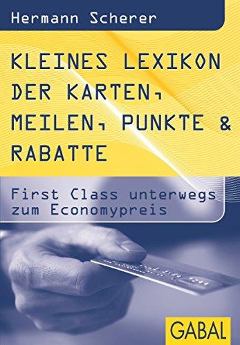 Kleines Lexikon der Karten, Meilen, Punkte & Rabatte: First Class unterwegs zum Economypreis (Dein Erfolg)