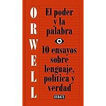 El Poder y La Palabra / Power and Words: 10 Ensayos Sobre Lenguaje, Politica y Verdad (DEBATE, Band 18036)