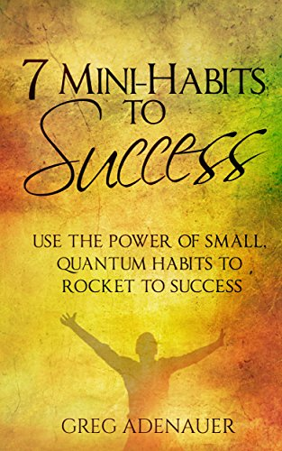 HABITS - 7 Mini-Habits To Success: Use the Power of Small ...