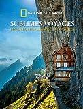 Sublimes voyages - Les sites les plus spectaculaires