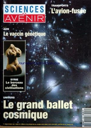 SCIENCES ET AVENIR [No 559] du 01/09/1993 - L'AVION-FUSEE - ADN - LEVACCIN GENETIQUE - SYRIE - LE BERCEAU DES CIVILISATIONS - UNIVERS - LE GRAND BALLET COSMIQUE. par COLLECTIF