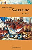 Kleine Geschichte des Saarlands (Kleine Geschichte. Regionalgeschichte - fundiert und kompakt)