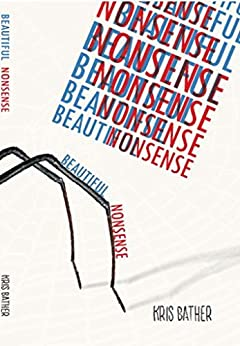 Beautiful Nonsense (English Edition) par [Bather, Kris]