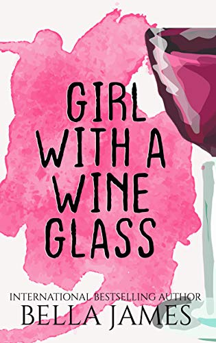Girl With A Wineglass by [James, Bella]