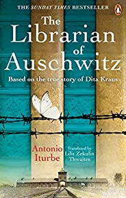 Librarian of Auschwitz: The heart-breaking Sunday Times bestseller based on the incredible true story of Dita