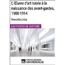 L'Œuvre d'art totale à la naissance des avant-gardes, 1908-1914 de Marcella Lista: Les Fiches de Lecture d'Universalis
