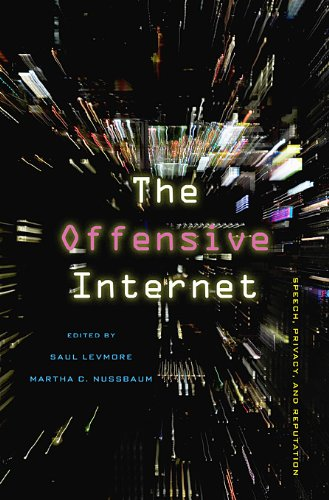Offensive Internet: Speech, Privacy, and Reputation