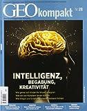 GEO Kompakt 28/11: Intelligenz, Begabung, Kreativität. Wie genial sich Kinder ihr Wissen aneignen. Was wir von Künstlern lernen können. Wie Erbgut und Erziehung unseren Verstand formen