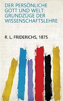 1875 R. L. Friderichs - Der persönliche Gott und welt: Grundzüge der wissenschaftslehre