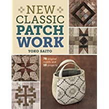 New Classic Patchwork: 78 Original Motifs & 10 Projects by Yoko Saito (2014-03-11)