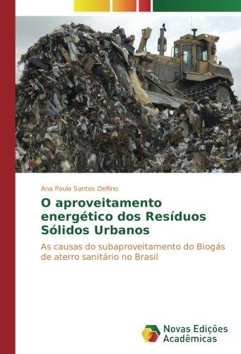 O aproveitamento energético dos Resíduos Sólidos Urbanos: As causas do subaproveitamento do Biogás de aterro sanitário no Brasil