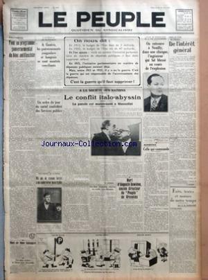 PEUPLE (LE) [No 5240] du 26/05/1935 - EDITORIAL - POUR UN PROGRAMME GOUVERNEMENTAL DU BLOC ANTIFASCISTE - MORT DE MME SALENGRO - UNE MINE EXPLOSE ET BLESSE SEIZE PERSONNES - L'ATTENTAT DE MARSEILLE - A GENEVE - LES GOUVERNEMENTS YOUGOSLAVE ET HONGROIS SE SONT MONTRES CONCILIANTS - UN ORDRE DU JOUR DU CARTEL CONFEDERE DES SERVICES PUBLICS - AUX ASSISES DE LA SEINE - DIX ANS DE TRAVAUX FORCES A UN CAMBRIOLEUR INCORRIGIBLE - A LA SOCIETE DES NATIONS - LE CONFLIT ITALO-ABYSSIN - LA PAROLE EST MAINT par Collectif
