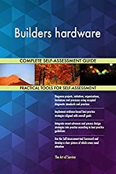 Builders hardware All-Inclusive Self-Assessment - More than 690 Success Criteria, Instant Visual Insights, Comprehensive Spreadsheet Dashboard, Auto-Prioritised for Quick Results