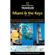 National Geographic Traveler: Miami and the Keys, 3rd Edition (National Geographic Traveler Miami & the Keys)