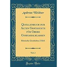 Quellenbuch zur Alten Geschichte für Obere Gymnasialklassen, Vol. 2: Römische Geschichte; I Heft (Classic Reprint)